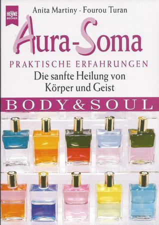 Aura-Soma. Praktische Erfahrungen. Die sanfte Heilung von Körper und Geist Anita Martiny