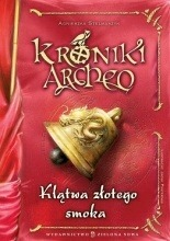 Klątwa złotego smoka (Kroniki Archeo #4)  by  Agnieszka Stelmaszyk