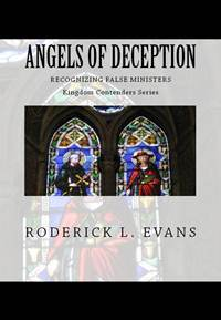 Angels of Deception: Recognizing False Ministers  by  Roderick L. Evans