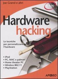 Hardware hacking: Le tecniche per personalizzare lhardware  by  Joe Grand