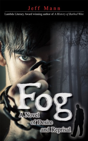 Fog: A Novel of Desire and Reprisal  by  Jeff Mann