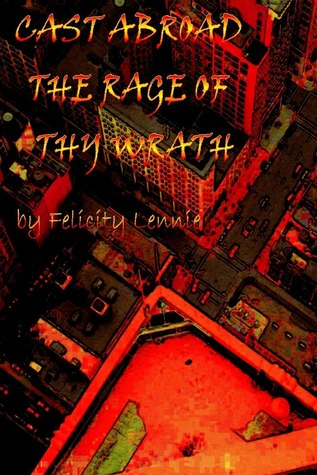 Cast Abroad The Rage Of Thy Wrath(Out Of The Corrective Darkness Book2)  by  Felicity Lennie
