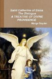 St. Catherine of Seina The Dialogue A Treatise of Divine Providence  by  Margo Snyder
