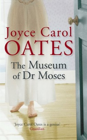 The Museum of Doctor Moses Joyce Carol Oates