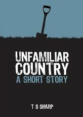 Unfamiliar Country - A Short Story T.S. Sharp