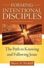 Forming Intentional Disciples: Path to Know and Follow Jesus Sherry Weddell
