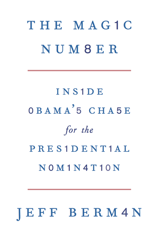 The Magic Number: Inside Obamas Chase for the Presidential Nomination  by  Jeff Berman