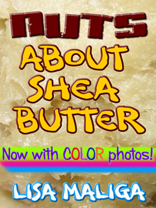 Nuts About Shea Butter Lisa Maliga