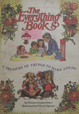 The Everything Book: A Treasury of Things to Make and Do  by  Eleanor Graham Vance