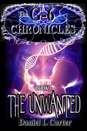 The Unwanted (The G-6 Chronicles, Book 1)  by  Daniel L. Carter