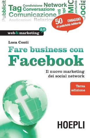 Fare business con Facebook. Terza edizione Luca Conti