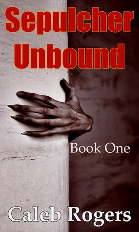 Sepulcher Unbound - Book One Caleb Rogers