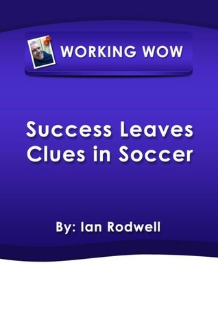 Success Leaves Clues in Soccer Ian  Rodwell