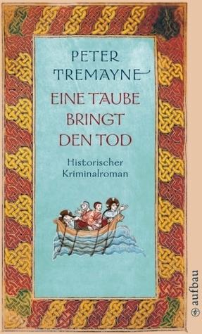 Eine Taube bringt den Tod (Schwester Fidelma, #20)  by  Peter Tremayne