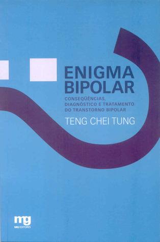Enigma Bipolar: conseqüências, diagnósticos e tratamento do transtorno bipolar  by  TENG CHEI TUNG
