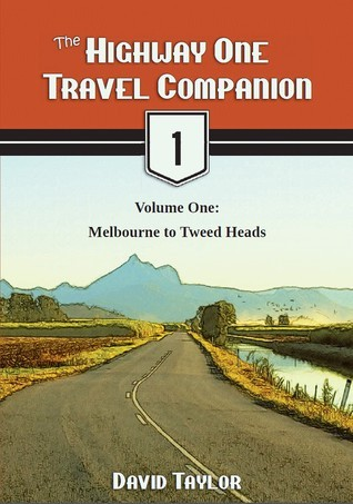 The Highway One Travel Companion (Volume 1: Melbourne to Tweed Heads) David Taylor