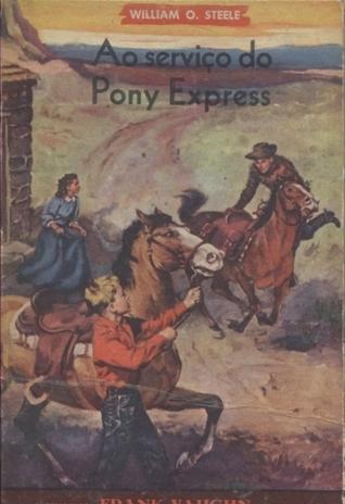 Ao Serviço do Pony Express  by  William O. Steele