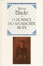 O Romance do Adolescente Míope Mircea Eliade