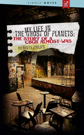 My Life in the Ghost of Planets: The Story of a CBGB Almost-Was  by  Binky Philips