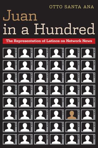 Juan in a Hundred: The Representation of Latinos on Network News Otto Santa Ana