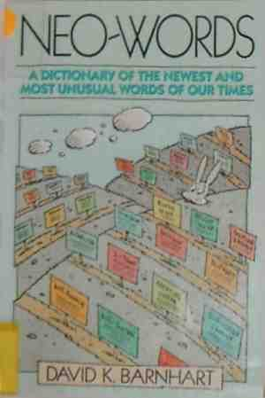 Neo-Words: A Dictionary of the Newest and Most Unusual Words of Our Times  by  David K. Barnhart