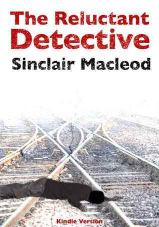 The Reluctant Detective (The Reluctant Detective Mystery #1)  by  Sinclair  MacLeod