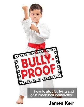 BULLY-PROOF: How to stop bullying and gain black-belt confidence James Kerr