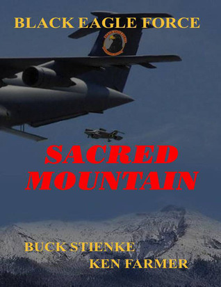 Sacred Mountain (Black Eagle Force, #2)  by  Buck Stienke