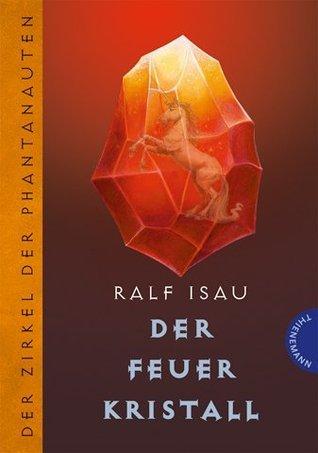 Der Feuerkristall (Der Zirkel der Phantanauten, #3)  by  Ralf Isau