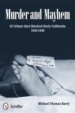 Murder and Mayhem: 52 Crimes That Shocked Early California 1849-1949  by  Michael Thomas Barry