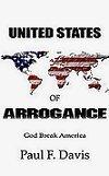 United States of Arrogance  by  Paul F. Davis