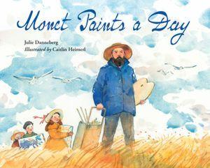 Monet Paints a Day Julie Danneberg