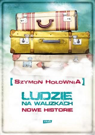 Ludzie na walizkach. Nowe Historie  by  Szymon Hołownia