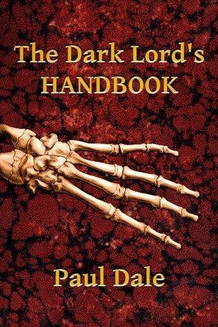 The Dark Lords Handbook (The Dark Lords Handbook, #1)  by  Paul  Dale