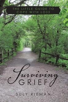 Surviving Grief: The Little Guide to Cope with Loss Suly Rieman