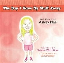 The Day I Gave My Stuff Away: The Story of Ashley Mae  by  Christine Werts Graw