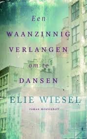 Een waanzinnig verlangen om te dansen  by  Elie Wiesel