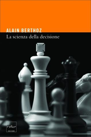 La scienza della decisione  by  Alain Berthoz