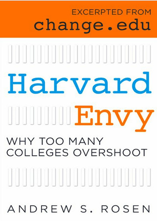 Harvard Envy: Why Too Many Colleges Overshoot  by  Andrew S. Rosen