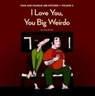 I Love You, You Big Weirdo Tony Breed