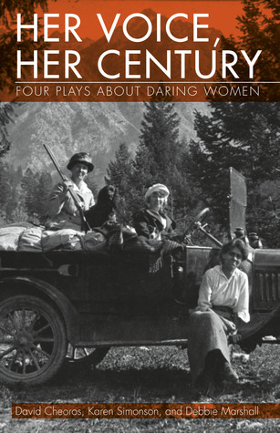 Her Voice, Her Century: Four Plays About Daring Women  by  David Cheoros