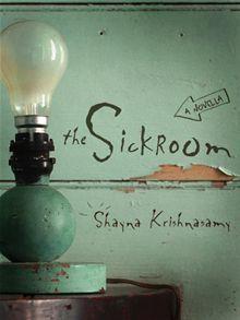 The Sickroom  by  Shayna Krishnasamy