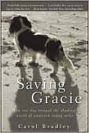 Saving Gracie: How One Dog Escaped the Shadowy World of American Puppy Mills  by  Carol Bradley
