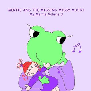 Mertie and the Missing Missy Music!  by  D. Harris