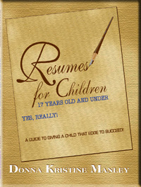 Resumes for Children 17 Years Old and Under  by  Donna Kristine Manley