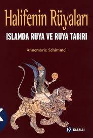 Halifenin Rüyaları: İslamda Rüya ve Rüya Tabiri Annemarie Schimmel