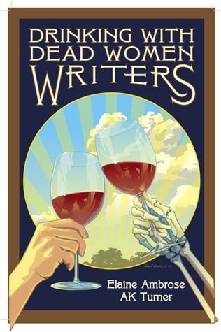 Drinking with Dead Women Writers  by  Elaine Ambrose