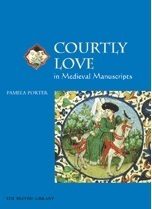 Courtly Love in Medieval Manuscripts  by  Pamela  Porter
