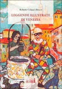 Leggende illustrate di Venezia  by  Roberto Colussi (Roco)