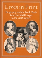 Lives in Print: Biography and the Book Trade from the Middle Ages to the 21st Century  by  Robin Myers